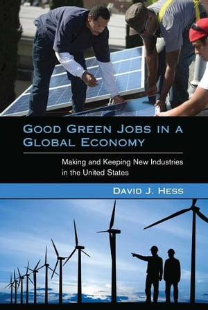 Good Green Jobs in a Global Economy Making and Keeping New Industries in the United States