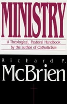 Ministry: A Theological, Pastoral Handbook by Richard P. McBrien