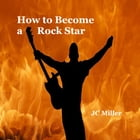 How to Become a Rock Star by Josh Miller