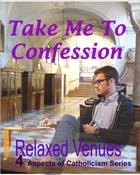 Take Me to Confession by Relaxed Venues