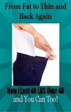 From Fat To Thin and Back Again: How I lost 40 pounds over 40 (and you can too) by Luke Goedecke