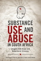 Substance Use and Abuse in South Africa: Insights from Brain and Behavioural Sciences by George Ellis