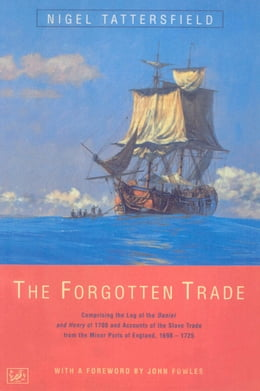 Book The Forgotten Trade: Comprising the Log of the Daniel and Henry of 1700 and Accounts of the Slave… by Nigel Tattersfield
