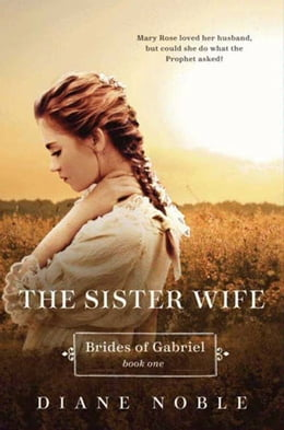 Book The Sister Wife: Brides of Gabriel Book One by Diane Noble