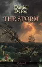 THE STORM (Unabridged): The First Substantial Work of Modern Journalism Covering the Great Storm of 1703; Including the Biog by Daniel Defoe