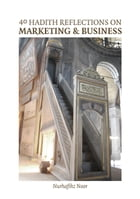 40 Hadith Reflections on Marketing and Business by Nurhafihz Noor