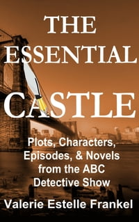 The Essential Castle: Plots, Characters, Episodes and Novels from the ABC Detective Show