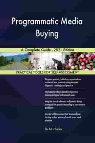 Programmatic Media Buying A Complete Guide - 2021 Edition by Gerardus Blokdyk