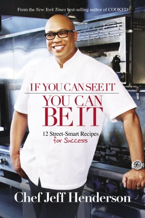 If You Can See It, You Can Be It: 12 Street-Smart Recipes for Success
