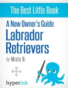 A New Owner's Guide to Labrador Retreivers by Misty  B.