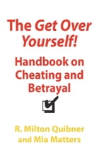 The Get Over Yourself Handbook on Cheating and Betrayal by R. Milton Quibner