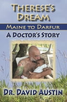 Therese's Dream: Maine to Darfur: A Doctor's Story by David Austin