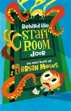 Behind the Staffroom Door: The Very Best of- by Brian Moses