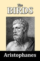 The Birds by Aristophanes by Aristophanes