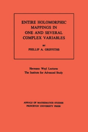 Entire Holomorphic Mappings in One and Several Complex Variables. (AM-85)