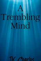 A Trembling Mind by TK Charles