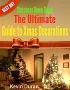 Christmas Home Decor: The Ultimate Guide to Xmas Decorations by Kevin Duran