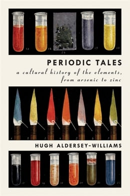 Book Periodic Tales: A Cultural History of the Elements, from Arsenic to Zinc by Hugh Aldersey-Williams