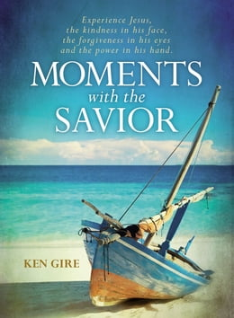 Book Moments with the Savior by Ken Gire