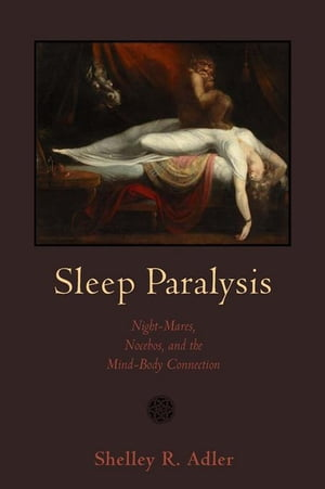 Sleep Paralysis: Night-Mares,  Nocebos,  and the Mind-Body Connection