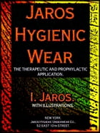 Jaros Hygienic Wear: The therapeutic and prophylactic application. by I. Jaros