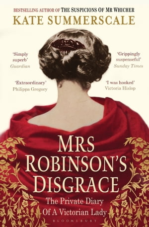 Mrs Robinson's Disgrace: The Private Diary of a Victorian Lady The Private Diary of a Victorian Lady