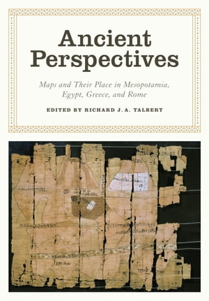 Ancient Perspectives Maps and Their Place in Mesopotamia,  Egypt,  Greece,  and Rome