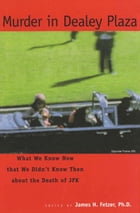 Murder in Dealey Plaza: What We Know that We Didn't Know Then about the Death of JFK