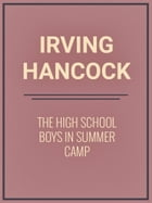 The High School Boys in Summer Camp by Irving Hancock