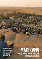 Marikana: Voices from South Africa's Mining Massacre by Peter Alexander