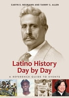 Latino History Day by Day: A Reference Guide to Events: A Reference Guide to Events by Caryn E. Neumann