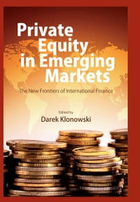 Private Equity in Emerging Markets: The New Frontiers of International Finance