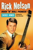 Rick Nelson, Rock 'n' Roll Pioneer by Sheree Homer
