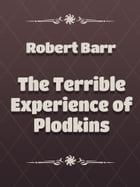 The Terrible Experience of Plodkins by Robert Barr