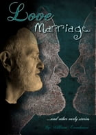 Love and Marriage and Other Early Stories by William Evenhouse