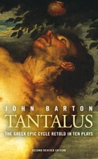Tantalus: The Greek Epic Cycle Retold in Ten Plays