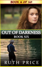 Out of Darkness - Book 6: Out of Darkness Serial (An Amish of Lancaster County Saga), #6
