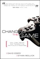 Changing the Game: How Video Games Are Transforming the Future of Business by David Edery