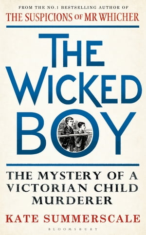 The Wicked Boy The Mystery of a Victorian Child Murderer