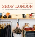 Shop London: An insider's guide to spending like a local by Emma McCarthy