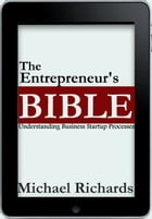 The Entrepreneur's Bible: Understanding Business Startup Processes by Michael Richards