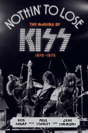 Nothin' to Lose The Making of KISS (1972-1975)