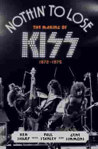 Nothin' to Lose: The Making of KISS (1972-1975) by Ken Sharp