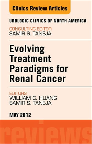 Evolving Treatment Paradigms in Renal Cancer,  An Issue of Urologic Clinics