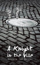 A Knight in the Ville: Beneath the Bricks