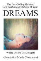 The Best-Selling Guide to Spiritual Interpretations of Your Dreams by Clementina Marie Giovannetti