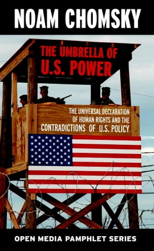 The Umbrella of U.S. Power The Universal Declaration of Human Rights and the Contradictions of U.S. Policy