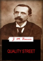 Quality Street: THE PLAYS OF J. M. BARRIE by J. M. BARRIE