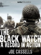 The Black Watch: A Record In Action by Joe Cassells