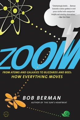 Book Zoom: From Atoms and Galaxies to Blizzards and Bees: How Everything Moves by Bob Berman